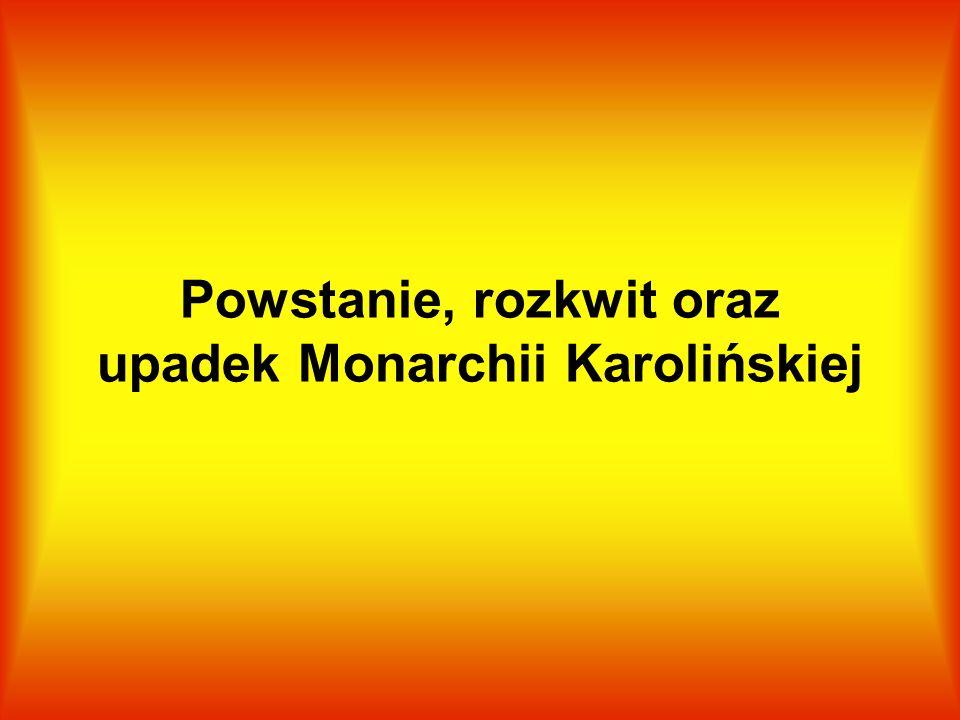 Menu: Początek Monarchii Karolińskiej Rozkwit Monarchii Karolińskiej Najważniejsze datyUpadek Monarchii Karolińskiej Karol Wielki