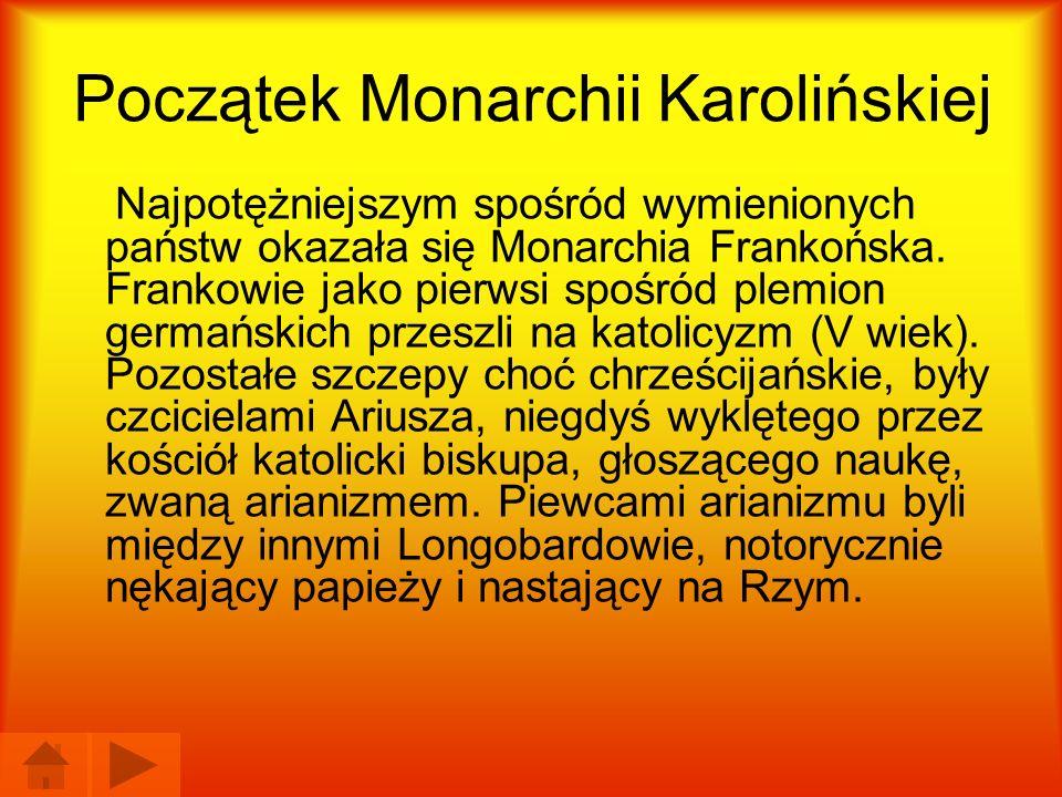 Początek Monarchii Karolińskiej Najpotężniejszym spośród wymienionych państw okazała się Monarchia Frankońska. Frankowie jako pierwsi spośród plemion
