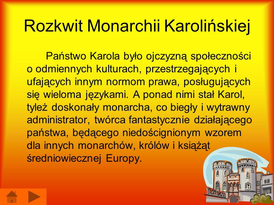 Rozkwit Monarchii Karolińskiej Państwo Karola było ojczyzną społeczności o odmiennych kulturach, przestrzegających i ufających innym normom prawa, pos