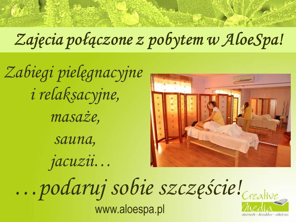 Zajęcia połączone z pobytem w AloeSpa. …podaruj sobie szczęście.