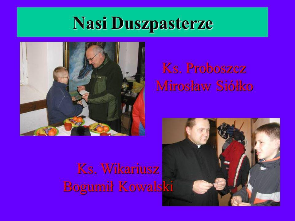 Ks. Proboszcz Mirosław Siółko Ks. Wikariusz Bogumił Kowalski Nasi Duszpasterze