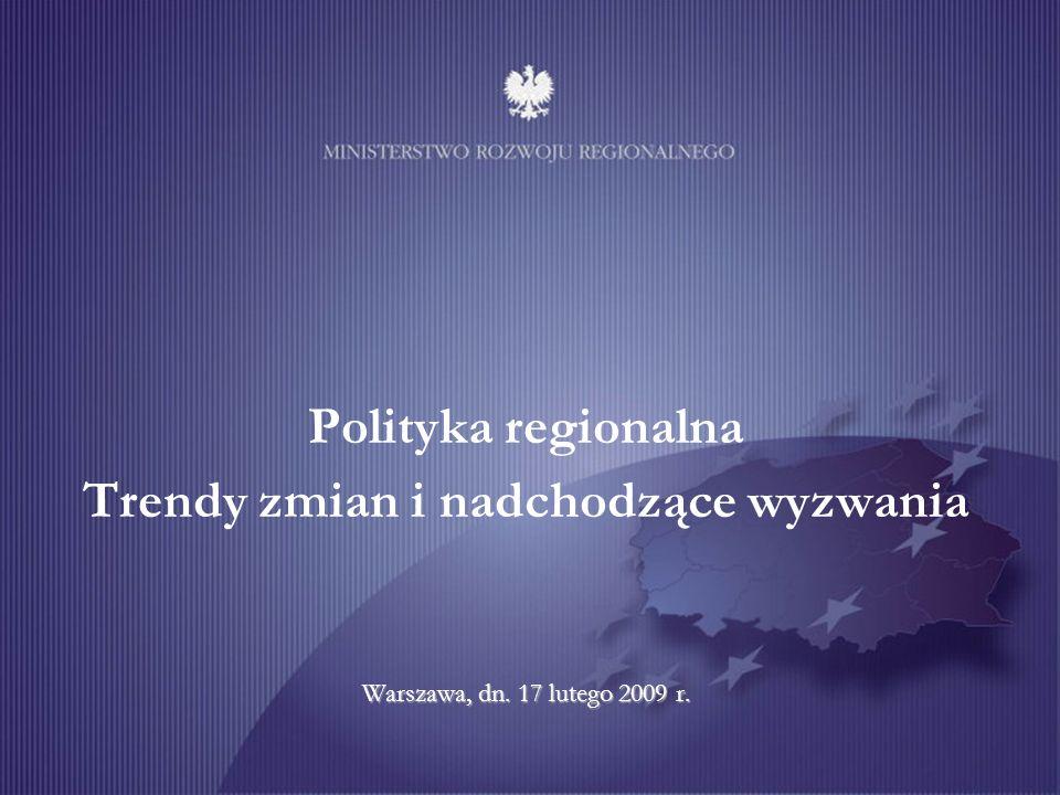 Warszawa, dn. 17 lutego 2009 r. Polityka regionalna Trendy zmian i nadchodzące wyzwania Warszawa, dn. 17 lutego 2009 r.