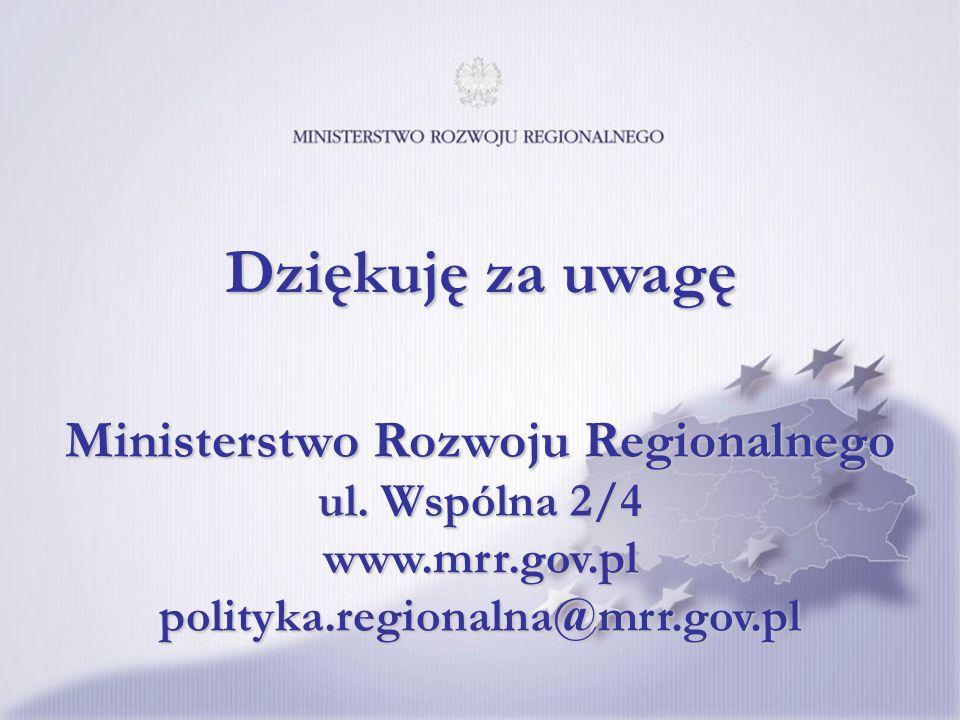 Ministerstwo Rozwoju Regionalnego ul. Wspólna 2/4 www.mrr.gov.pl polityka.regionalna@mrr.gov.pl Dziękuję za uwagę