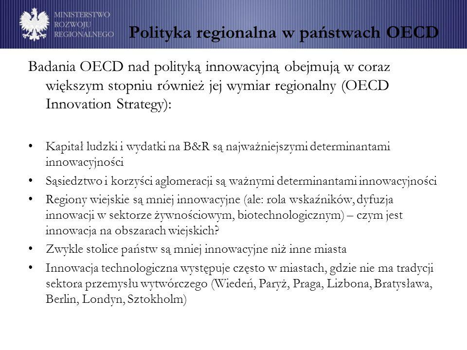 Polityka regionalna w państwach OECD Badania OECD nad polityką innowacyjną obejmują w coraz większym stopniu również jej wymiar regionalny (OECD Innov