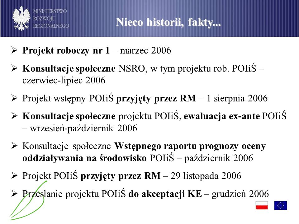 PO Infrastruktura i Środowisko Projekt roboczy nr 1 – marzec 2006 Konsultacje społeczne NSRO, w tym projektu rob. POIiŚ – czerwiec-lipiec 2006 Projekt