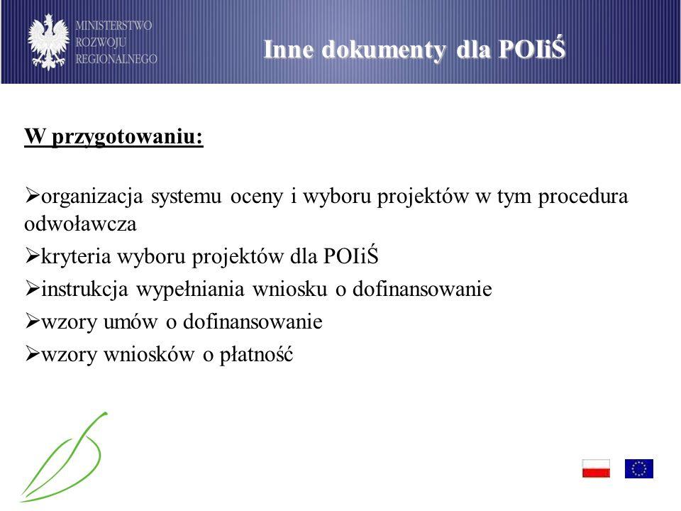 PO Infrastruktura i Środowisko Inne dokumenty dla POIiŚ W przygotowaniu: organizacja systemu oceny i wyboru projektów w tym procedura odwoławcza kryte