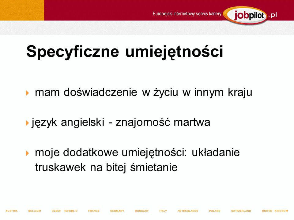 Specyficzne umiejętności mam doświadczenie w życiu w innym kraju język angielski - znajomość martwa moje dodatkowe umiejętności: układanie truskawek n