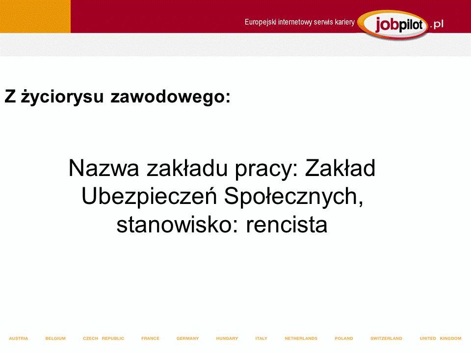 Z życiorysu zawodowego: Nazwa zakładu pracy: Zakład Ubezpieczeń Społecznych, stanowisko: rencista
