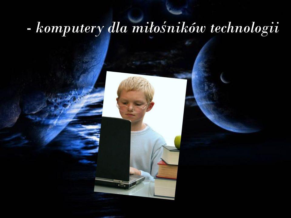 - komputery dla miło ś ników technologii