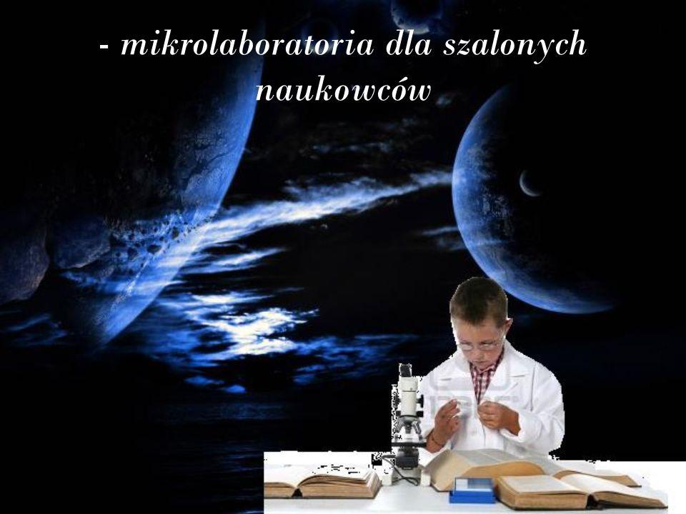 - mikrolaboratoria dla szalonych naukowców