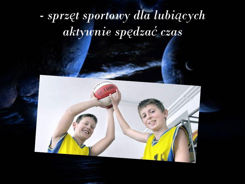 - sprz ę t sportowy dla lubi ą cych aktywnie sp ę dza ć czas