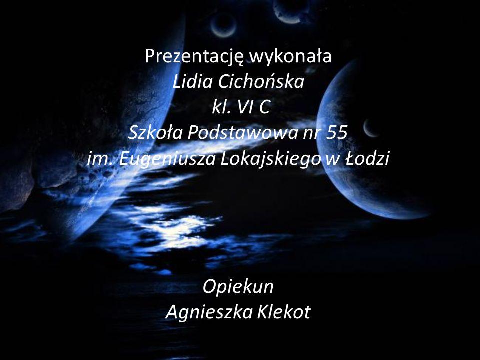 Prezentację wykonała Lidia Cichońska kl. VI C Szkoła Podstawowa nr 55 im.