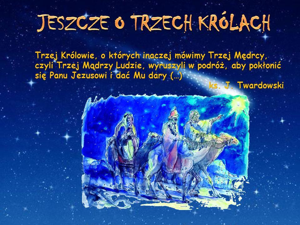 Trzej Królowie, o których inaczej mówimy Trzej Mędrcy, czyli Trzej Mądrzy Ludzie, wyruszyli w podróż, aby pokłonić się Panu Jezusowi i dać Mu dary (…)