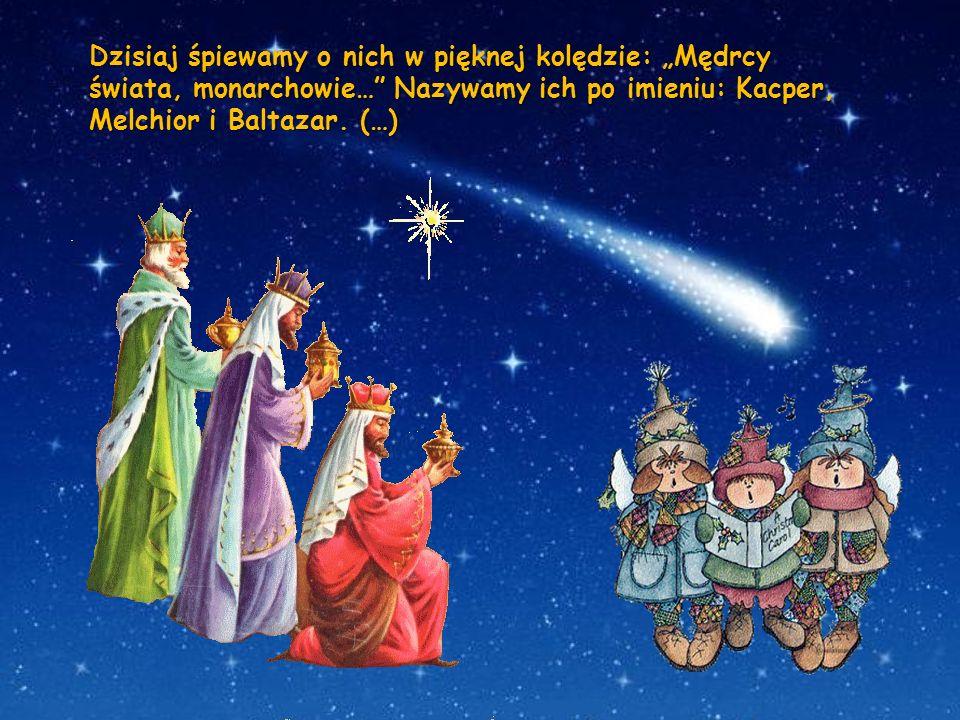 Dzisiaj śpiewamy o nich w pięknej kolędzie: Mędrcy świata, monarchowie… Nazywamy ich po imieniu: Kacper, Melchior i Baltazar. (…)