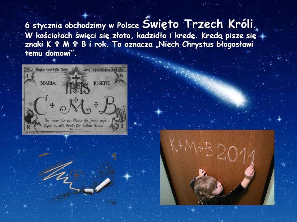 6 stycznia obchodzimy w Polsce Święto Trzech Króli. W kościołach święci się złoto, kadzidło i kredę. Kredą pisze się znaki K M B i rok. To oznacza Nie