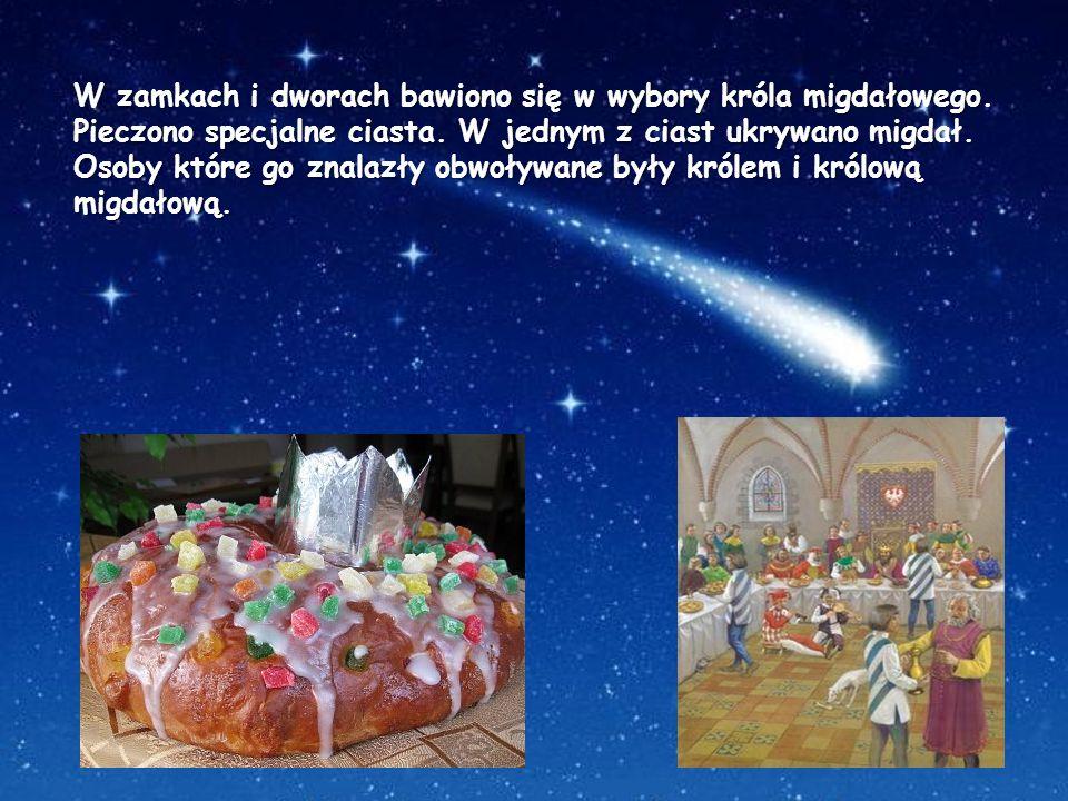 W zamkach i dworach bawiono się w wybory króla migdałowego. Pieczono specjalne ciasta. W jednym z ciast ukrywano migdał. Osoby które go znalazły obwoł