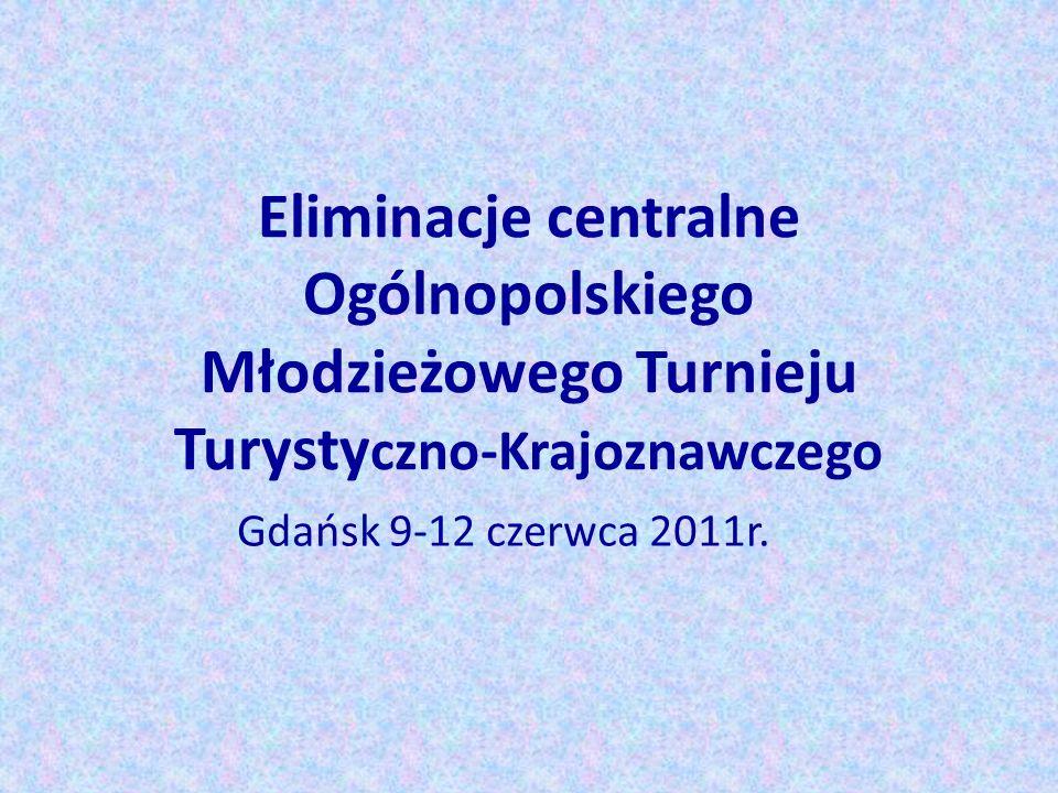 Eliminacje centralne Ogólnopolskiego Młodzieżowego Turnieju Turysty czno-Krajoznawczego Gdańsk 9-12 czerwca 2011r.