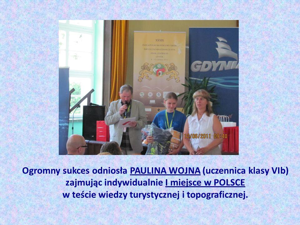 Ogromny sukces odniosła PAULINA WOJNA (uczennica klasy VIb) zajmując indywidualnie I miejsce w POLSCE w teście wiedzy turystycznej i topograficznej.