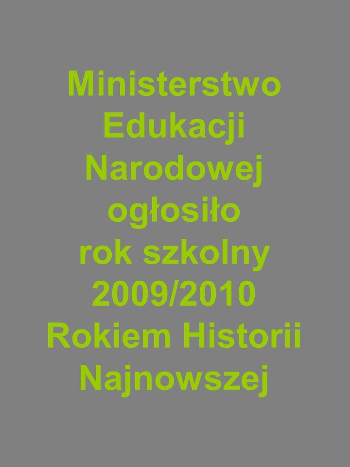 Ministerstwo Edukacji Narodowej ogłosiło rok szkolny 2009/2010 Rokiem Historii Najnowszej