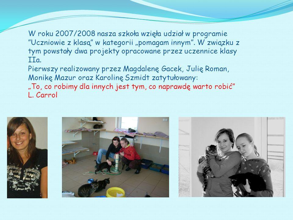 W roku 2007/2008 nasza szkoła wzięła udział w programie Uczniowie z klasą w kategorii pomagam innym. W związku z tym powstały dwa projekty opracowane