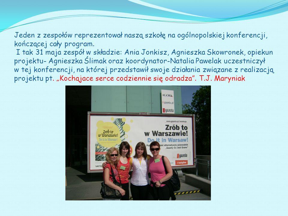 Jeden z zespołów reprezentował naszą szkołę na ogólnopolskiej konferencji, kończącej cały program. I tak 31 maja zespół w składzie: Ania Jonkisz, Agni