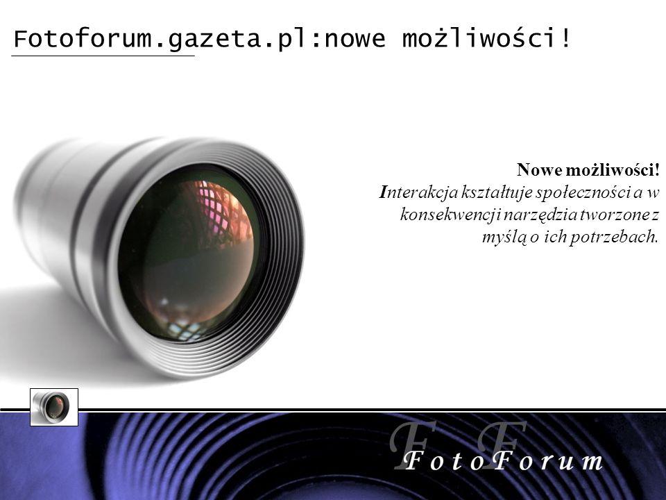 Fotoforum.gazeta.pl:nowe możliwości. Nowe możliwości.