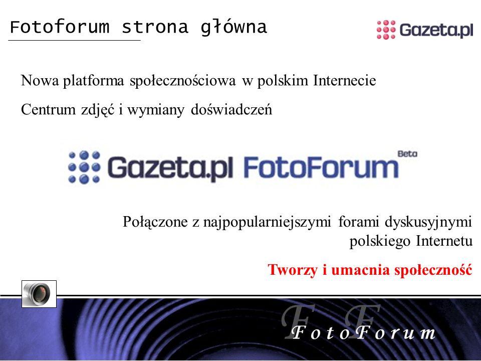 Fotoforum strona główna Nowa platforma społecznościowa w polskim Internecie Centrum zdjęć i wymiany doświadczeń Połączone z najpopularniejszymi forami dyskusyjnymi polskiego Internetu Tworzy i umacnia społeczność