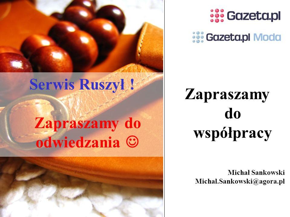 Zapraszamy do współpracy Michał Sankowski Michal.Sankowski@agora.pl Serwis Ruszył ! Zapraszamy do odwiedzania