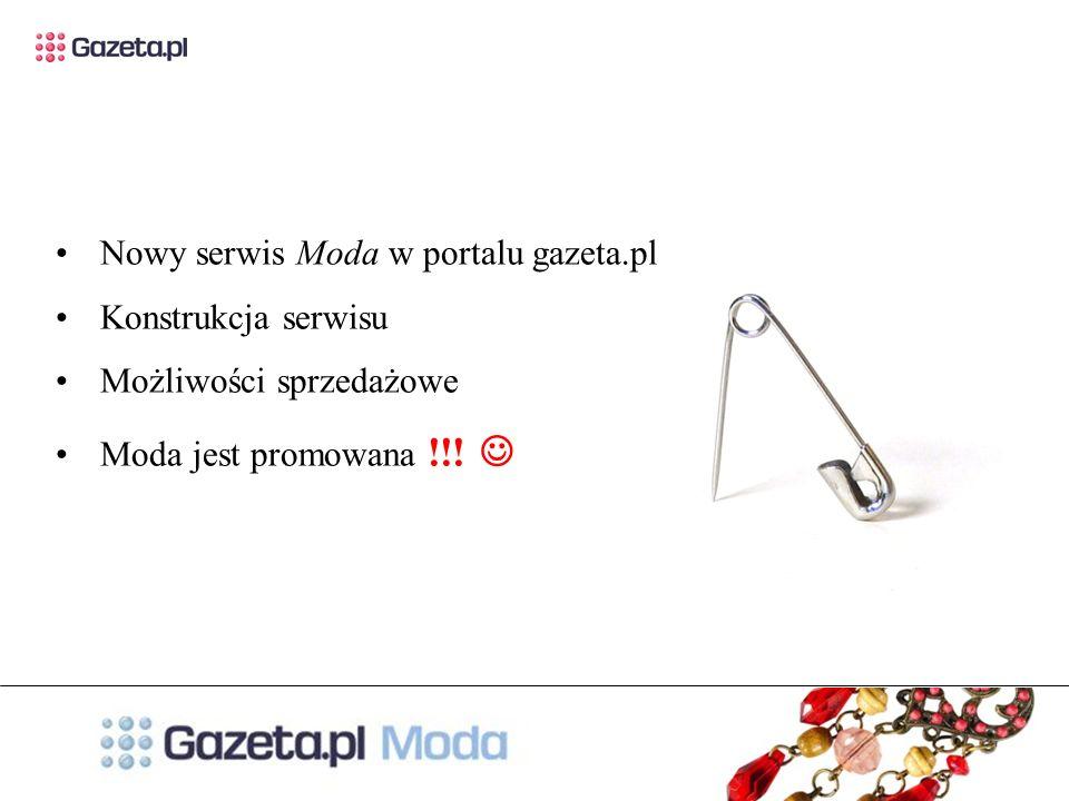 Nowy serwis Moda w portalu gazeta.pl Konstrukcja serwisu Możliwości sprzedażowe Moda jest promowana !!!