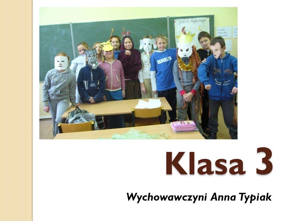 Klasa 3 Wychowawczyni Anna Typiak