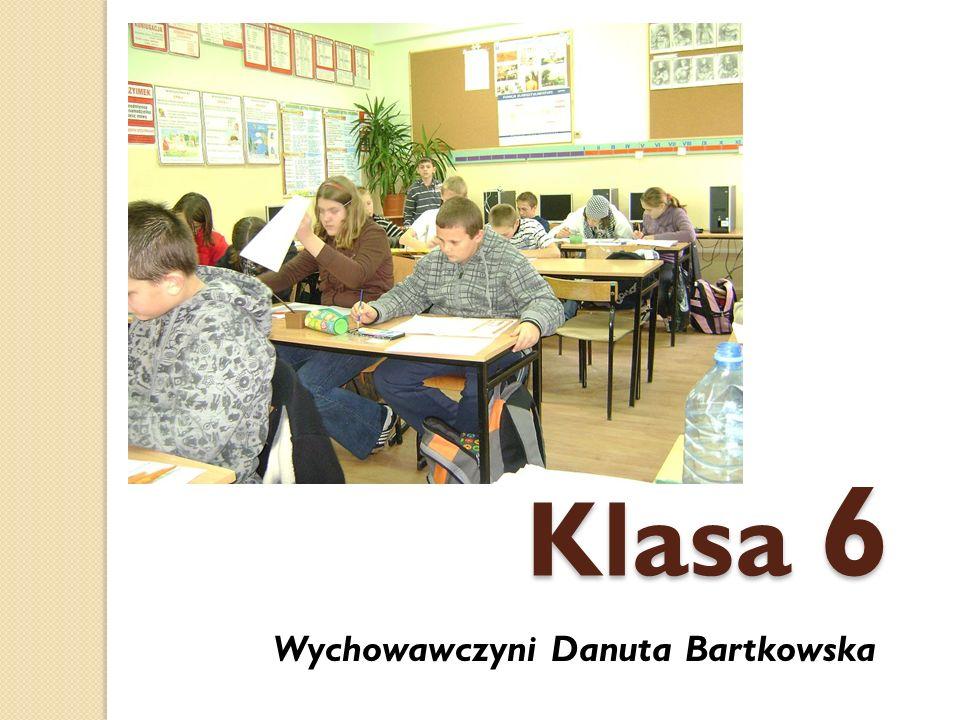 Klasa 6 Wychowawczyni Danuta Bartkowska