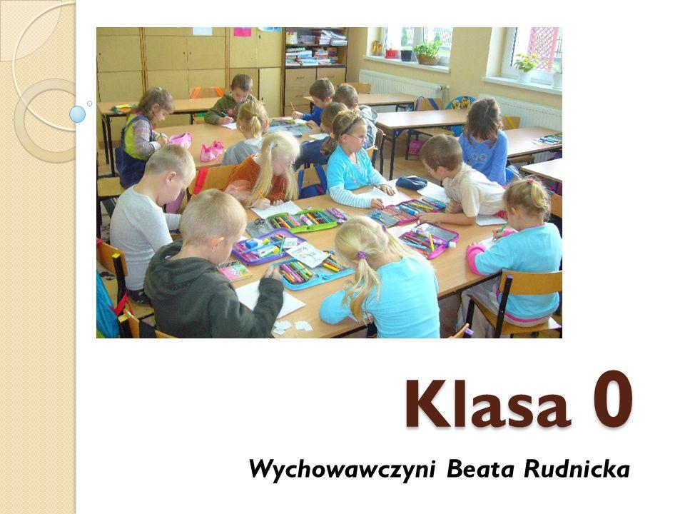 Klasa 0 Wychowawczyni Beata Rudnicka