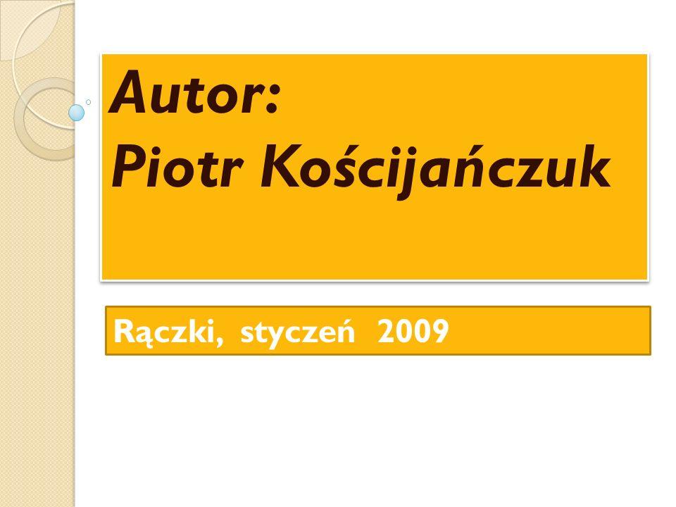 Autor: Piotr Kościjańczuk Rączki, styczeń 2009