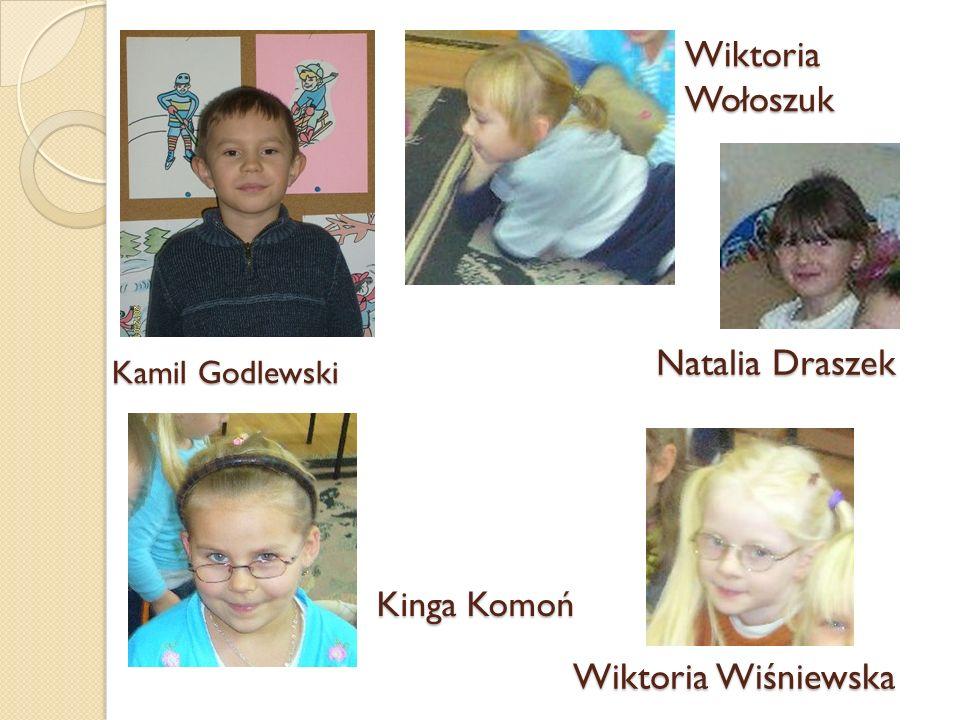 Kamil Godlewski Natalia Draszek Wiktoria Wołoszuk Wiktoria Wiśniewska Kinga Komoń