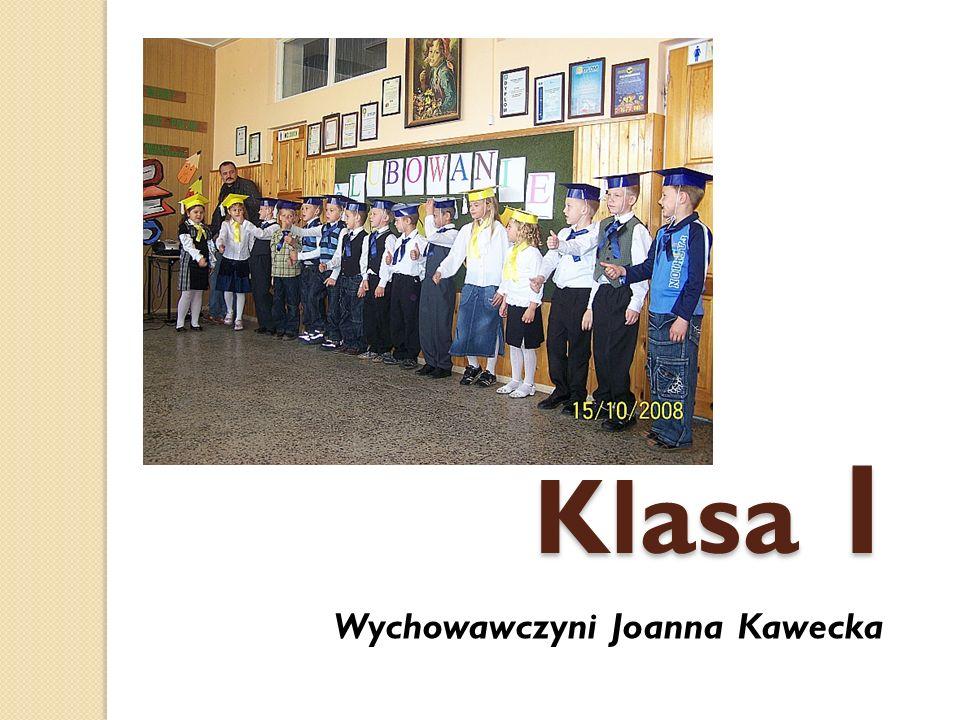 Klasa 1 Wychowawczyni Joanna Kawecka
