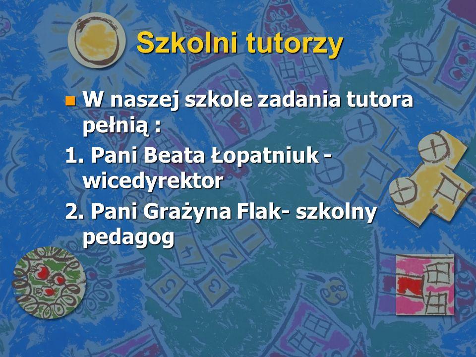 Szkolni tutorzy n W naszej szkole zadania tutora pełnią : 1.