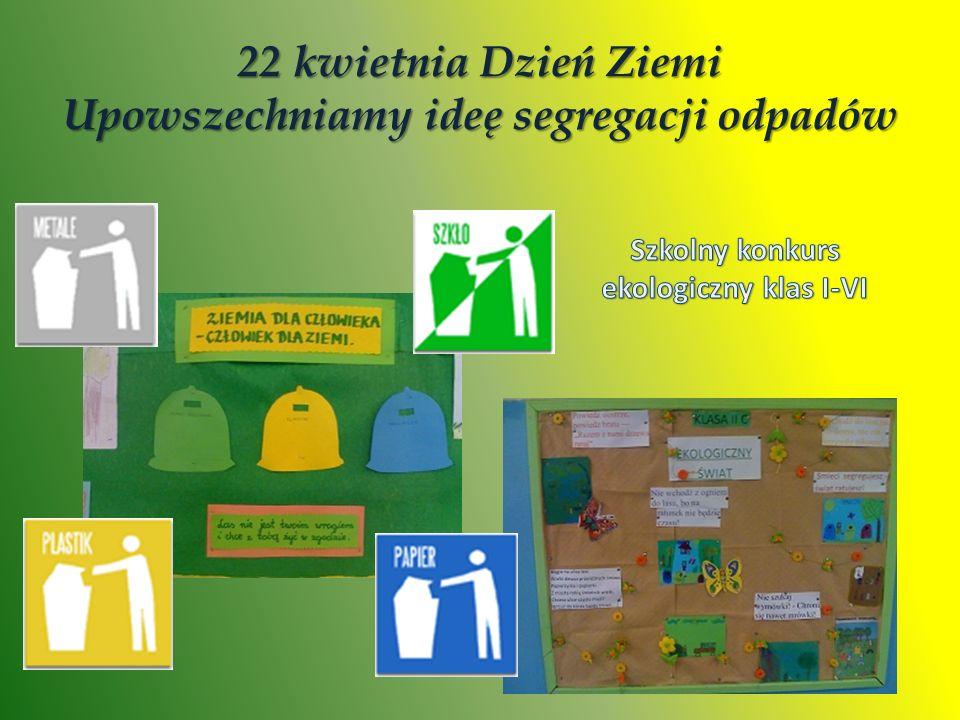 22 kwietnia Dzień Ziemi Upowszechniamy ideę segregacji odpadów