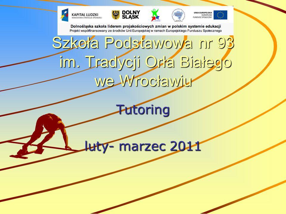 Szkoła Podstawowa nr 93 im. Tradycji Orła Białego we Wrocławiu Tutoring luty- marzec 2011