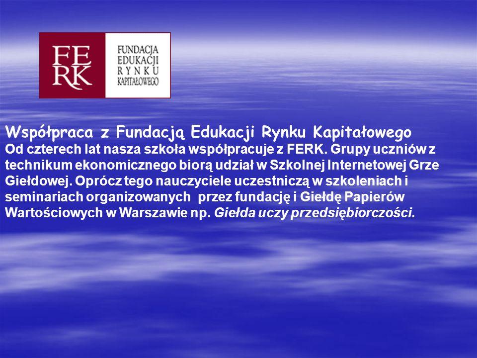 Współpraca z Fundacją Edukacji Rynku Kapitałowego Od czterech lat nasza szkoła współpracuje z FERK.