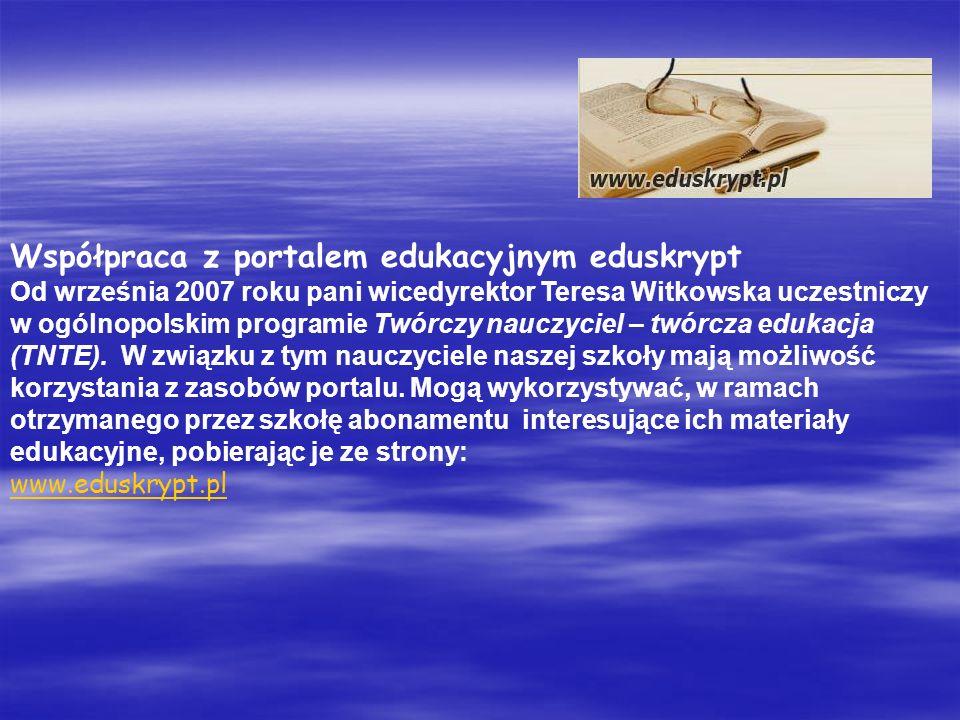 Współpraca z portalem edukacyjnym eduskrypt Od września 2007 roku pani wicedyrektor Teresa Witkowska uczestniczy w ogólnopolskim programie Twórczy nauczyciel – twórcza edukacja (TNTE).