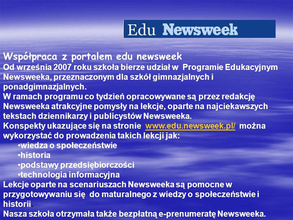 Współpraca z portalem edu newsweek Od września 2007 roku szkoła bierze udział w Programie Edukacyjnym Newsweeka, przeznaczonym dla szkół gimnazjalnych i ponadgimnazjalnych.