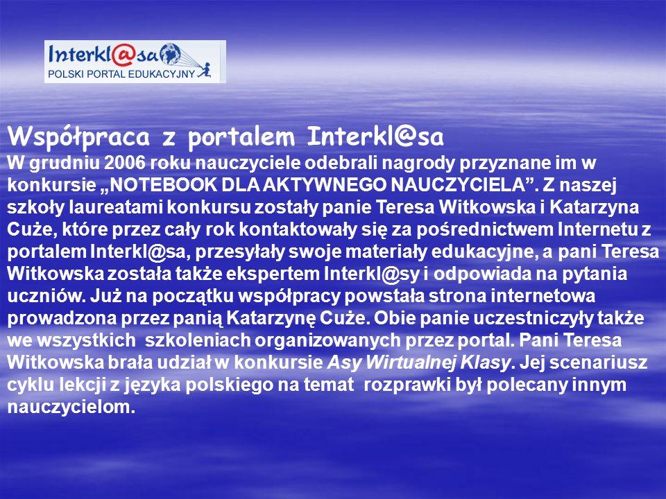 Współpraca z portalem Interkl@sa W grudniu 2006 roku nauczyciele odebrali nagrody przyznane im w konkursie NOTEBOOK DLA AKTYWNEGO NAUCZYCIELA.