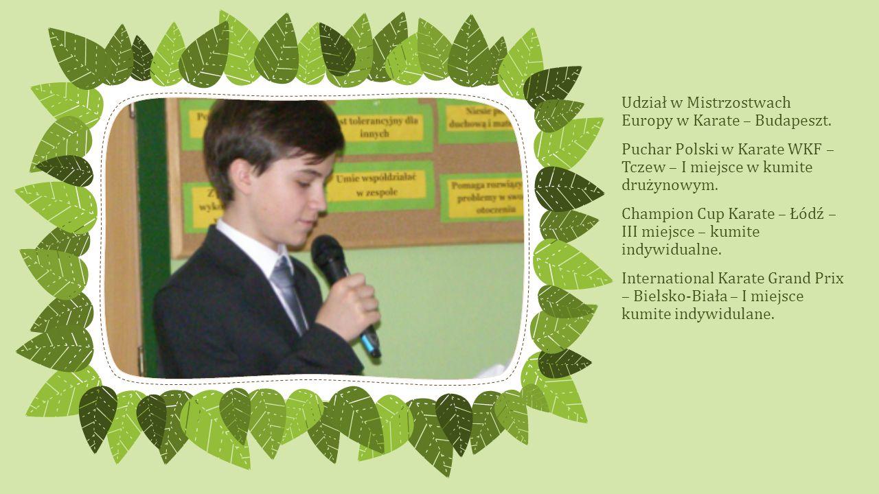 Udział w Mistrzostwach Europy w Karate – Budapeszt. Puchar Polski w Karate WKF – Tczew – I miejsce w kumite drużynowym. Champion Cup Karate – Łódź – I