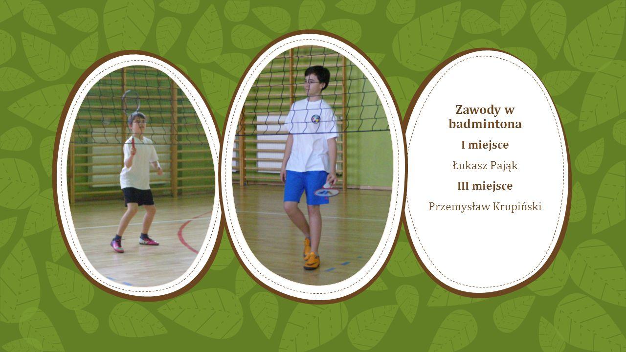 Zawody w badmintona I miejsce Łukasz Pająk III miejsce Przemysław Krupiński