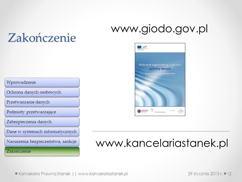 Zakończenie www.giodo.gov.pl WprowadzenieOchrona danych osobowychPrzetwarzanie danychPodmioty przetwarzająceZabezpieczenia danychDane w systemach info