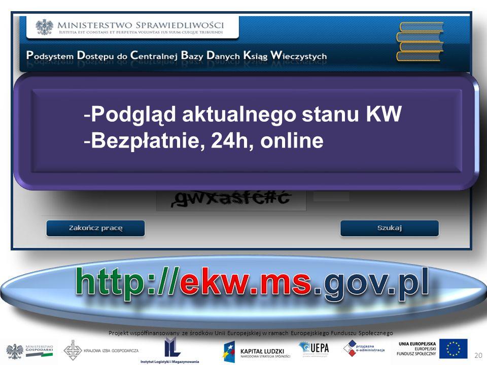 Projekt współfinansowany ze środków Unii Europejskiej w ramach Europejskiego Funduszu Społecznego -Podgląd aktualnego stanu KW -Bezpłatnie, 24h, online 20
