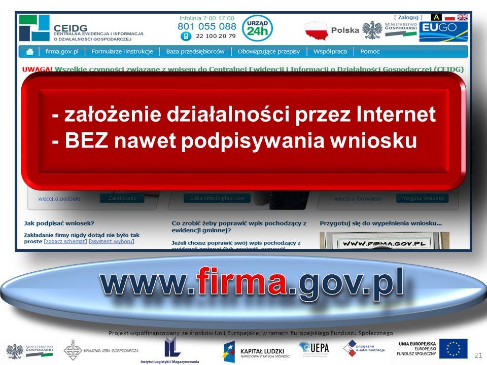 Projekt współfinansowany ze środków Unii Europejskiej w ramach Europejskiego Funduszu Społecznego - założenie działalności przez Internet - BEZ nawet podpisywania wniosku 21
