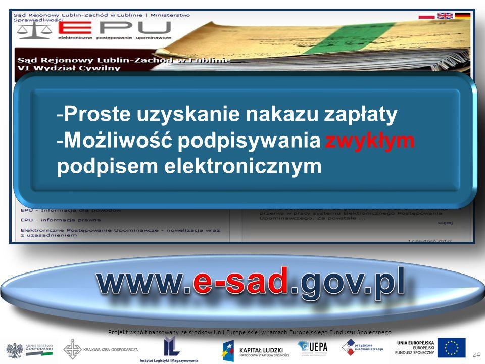 Projekt współfinansowany ze środków Unii Europejskiej w ramach Europejskiego Funduszu Społecznego -Proste uzyskanie nakazu zapłaty -Możliwość podpisywania zwykłym podpisem elektronicznym 24