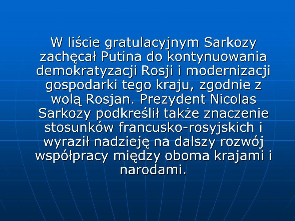 W liście gratulacyjnym Sarkozy zachęcał Putina do kontynuowania demokratyzacji Rosji i modernizacji gospodarki tego kraju, zgodnie z wolą Rosjan.