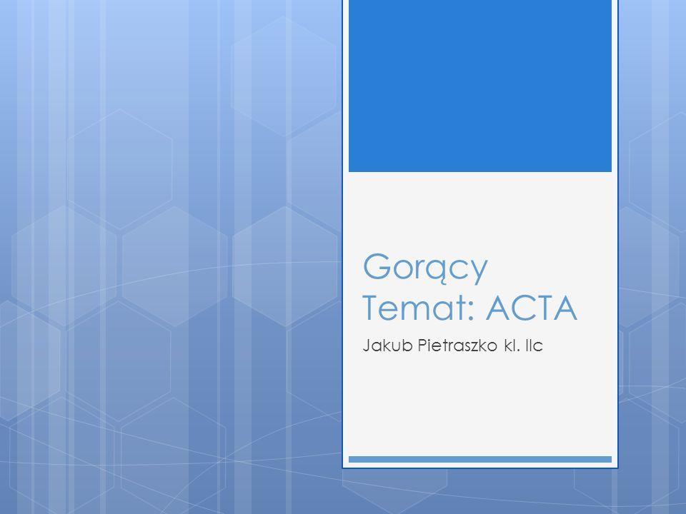 Czym jest ACTA.Anti-Counterfeiting Trade Agreement, ACTA (pol.